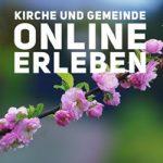 Kirche und Gemeinde online erleben